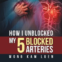 Cover How I Unblocked My 5 Blocked Arteries