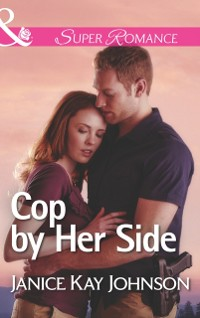 Cover Cop by Her Side (Mills & Boon Superromance) (The Mysteries of Angel Butte, Book 4)