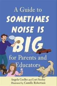 Cover A Guide to Sometimes Noise is Big for Parents and Educators