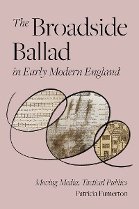 Cover The Broadside Ballad in Early Modern England