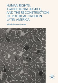 Cover Human Rights, Transitional Justice, and the Reconstruction of Political Order in Latin America