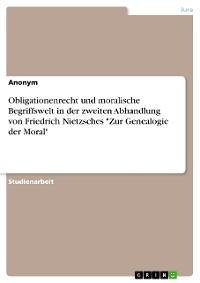 """Cover Obligationenrecht und moralische Begriffswelt in der zweiten Abhandlung von Friedrich Nietzsches """"Zur Genealogie der Moral"""""""