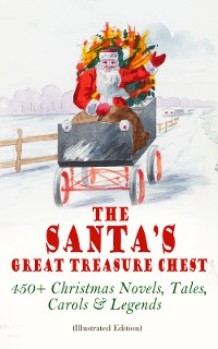 Cover The Santa's Great Treasure Chest: 450+ Christmas Novels, Tales, Carols & Legends