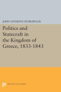 Cover Politics and Statecraft in the Kingdom of Greece, 1833-1843