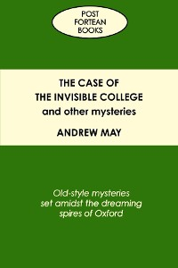Cover The Case of the Invisible College and Other Mysteries: Old-Style Mysteries Set Amidst the Dreaming Spires of Oxford
