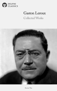 Cover Delphi Collected Works of Gaston Leroux (Illustrated)