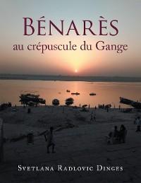 Cover Bénarès  Au Crépuscule Du Gange