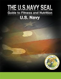 Cover The U.S. Navy Seal Guide to Fitness and Nutrition