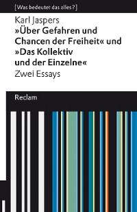 """Cover """"Über Gefahren und Chancen der Freiheit"""" und """"Das Kollektiv und der Einzelne"""". Zwei Essays"""