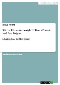 Cover Wie ist Erkenntnis möglich? Kants Theorie und ihre Folgen
