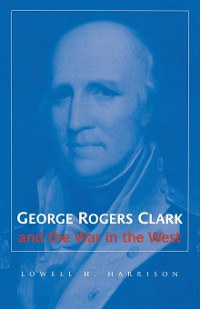 Cover George Rogers Clark and the War in the West