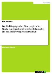 Cover Die Lieblingssprache. Eine empirische Studie zur Sprachpräferenz bei Bilingualen am Beispiel Portugiesisch-Deutsch