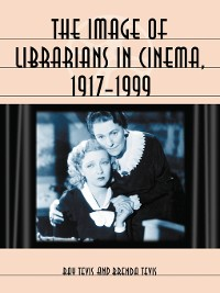 Cover The Image of Librarians in Cinema, 1917-1999