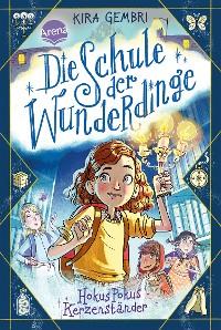 Cover Die Schule der Wunderdinge (1). Hokus Pokus Kerzenständer