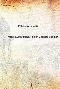 Cover Polyandry in India (Demographic, Economic, Social, Religious and Psychological Concomitants of Plural Marriages in Women)