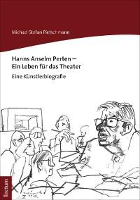 Cover Hanns Anselm Perten - Ein Leben für das Theater