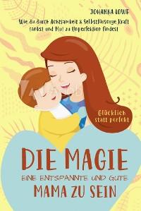 Cover Die Magie, eine entspannte und gute Mama zu sein
