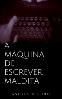 Cover A máquina de escrever maldita