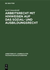 Cover Arbeitsrecht mit Hinweisen auf das Sozial- und Ausbildungsrecht