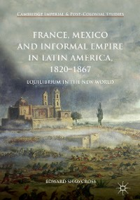 Cover France, Mexico and Informal Empire in Latin America, 1820-1867