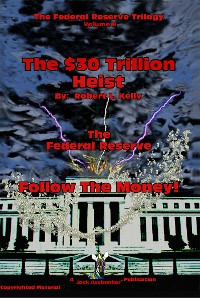 Cover The $30 Trillion Heist - Follow The Money!