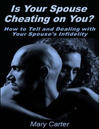 Cover Is Your Spouse Cheating On You?: How to Tell and Dealing With Your Spouse's Infidelity