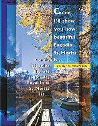 Cover Come, I'll show you how beautiful Engadin St.Moritz is ... Part 01
