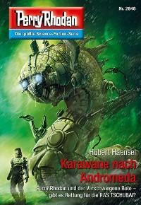 Cover Perry Rhodan 2846: Karawane nach Andromeda