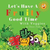 Cover Let's Have A Fruity Good Time With Veggies