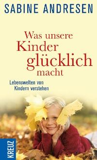 Cover Was unsere Kinder glücklich macht