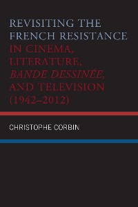 Cover Revisiting the French Resistance in Cinema, Literature, Bande Dessinée, and Television (1942–2012)