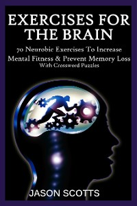 Cover Exercise For The Brain: 70 Neurobic Exercises To Increase Mental Fitness & Prevent Memory Loss (With Crossword Puzzles)
