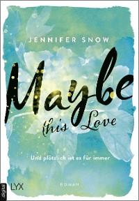 Cover Maybe this Love - Und plötzlich ist es für immer