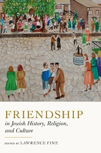 Cover Friendship in Jewish History, Religion, and Culture