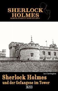 Cover Sherlock Holmes - Bakerstreet 221B 03: Sherlock Holmes und der Gefangene im Tower