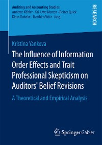 Cover The Influence of Information Order Effects and Trait Professional Skepticism on Auditors' Belief Revisions