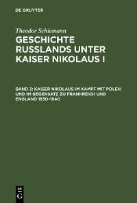 Cover Kaiser Nikolaus im Kampf mit Polen und im Gegensatz zu Frankreich und England 1830–1840