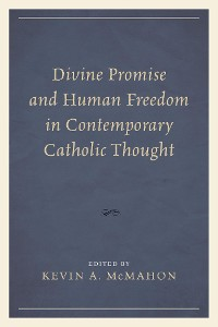 Cover Divine Promise and Human Freedom in Contemporary Catholic Thought