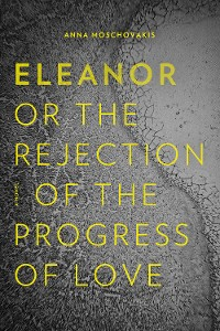 Cover Eleanor, or, The Rejection of the Progress of Love