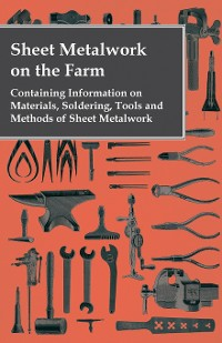 Cover Sheet Metalwork on the Farm - Containing Information on Materials, Soldering, Tools and Methods of Sheet Metalwork