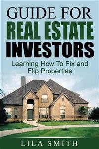 Cover Guide For Real Estate Investors: Learning How To Fix And Flip Properties