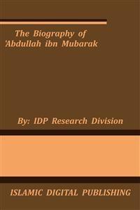 Cover The Biography of 'Abdullah ibn Mubarak