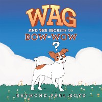 Cover Wag and the Secrets of Bow-Wow