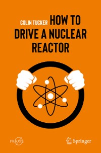 Cover How to Drive a Nuclear Reactor