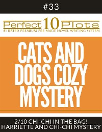 "Cover Perfect 10 Cats and Dogs Cozy Mystery Plots #33-2 ""CHI-CHI IN THE BAG! – HARRIETTE AND CHI-CHI MYSTERY"""