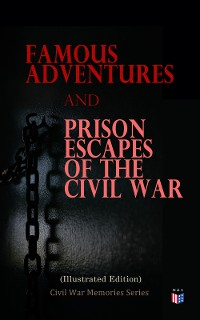 Cover Famous Adventures and Prison Escapes of the Civil War (Illustrated Edition)