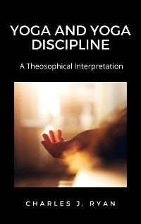 Cover Yoga and Yoga Discipline, A Theosophical Interpretation