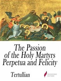 Cover The Passion of the Holy Martyrs Perpetua and Felicity