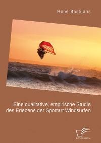 Cover Eine qualitative, empirische Studie des Erlebens der Sportart Windsurfen