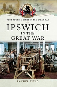 Cover Ipswich in the Great War